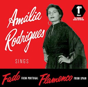 AMÁLIA RODRIGUES - FADO FROM PORTUGAL AND FLAMENCO FROM SPAIN