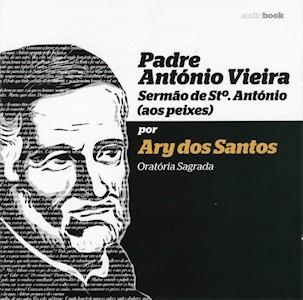 Padre António Vieira por Ary dos Santos - Sermão de Sto. António (Aos Peixes) (Audiobook)