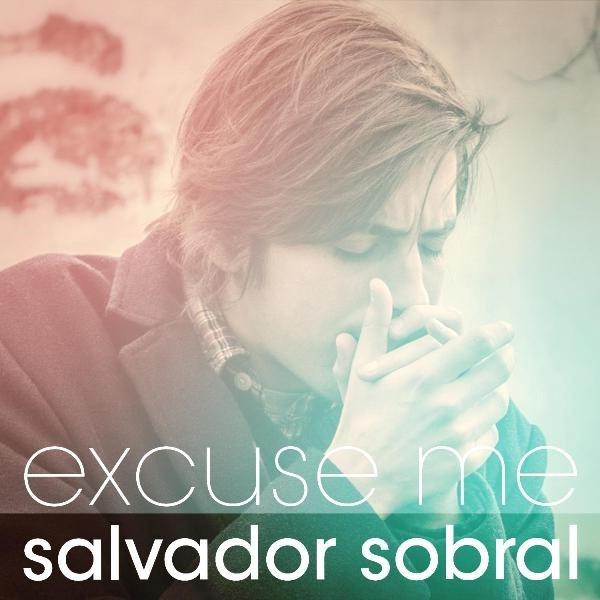 SALVADOR SOBRAL - EXCUSE ME