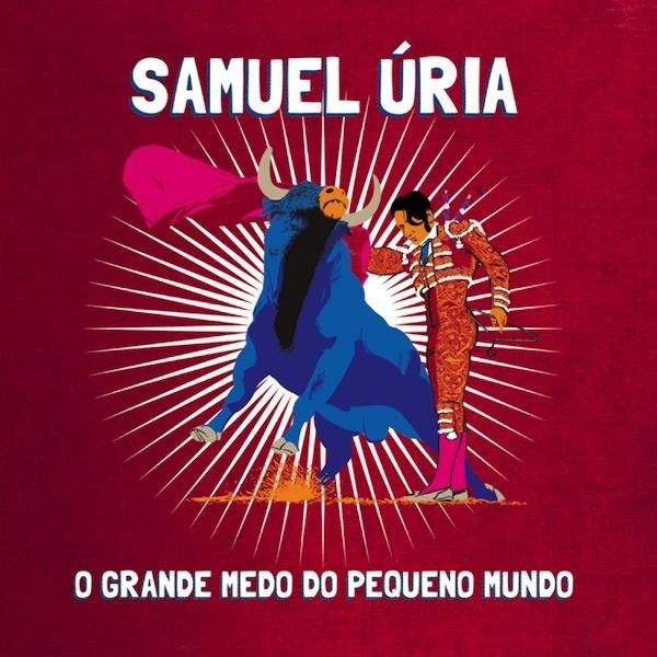 SAMUEL ÚRIA - O GRANDE MEDO DO PEQUENO MUNDO